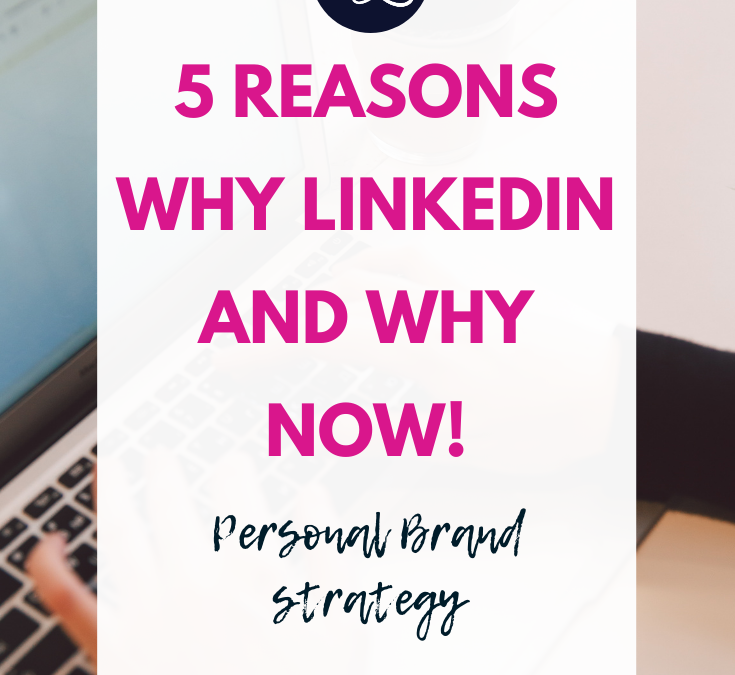 5 Reason Why LinkedIn and Why Now