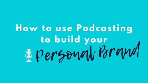 Podcasting to Build your Personal Brand