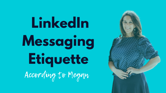 LinkedIn Messaging Etiquette, According to Megan