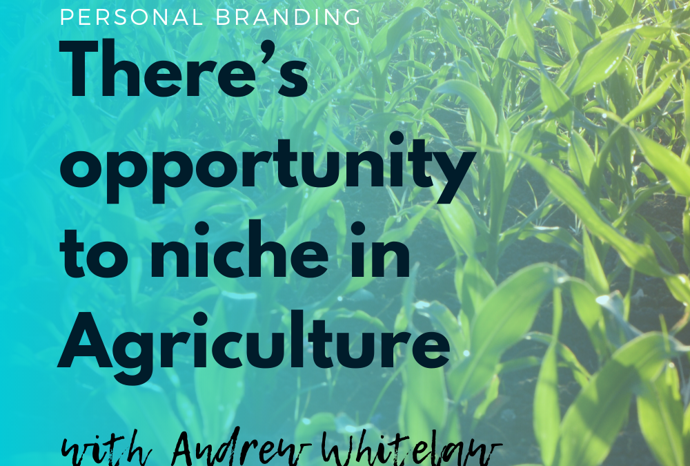 There's opportunity to niche in Agriculture