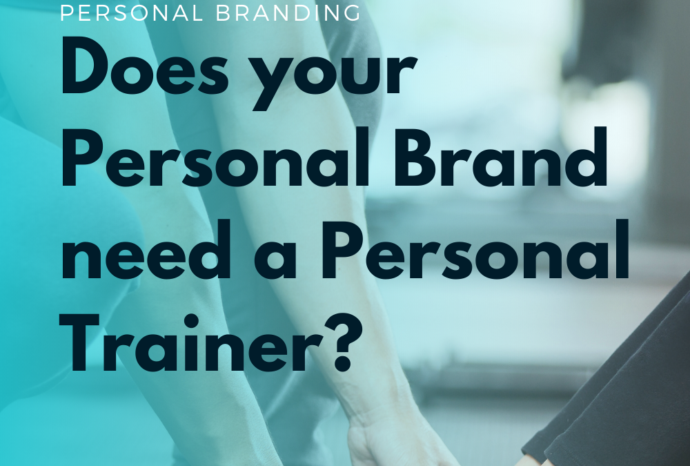 Does your Personal Brand need a Personal Trainer?