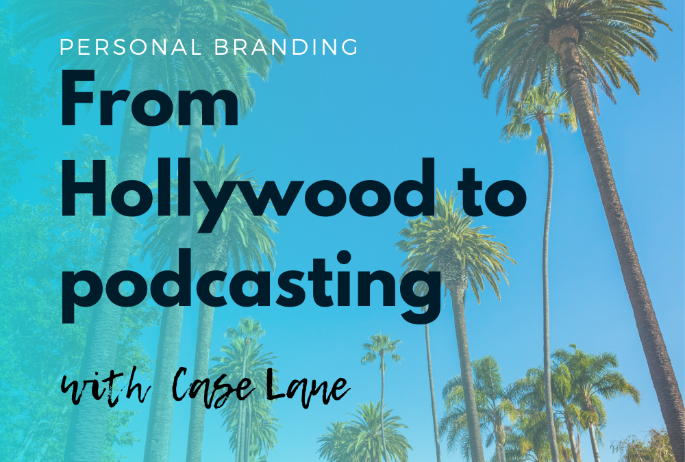 From Hollywood to podcasting with Case Lane