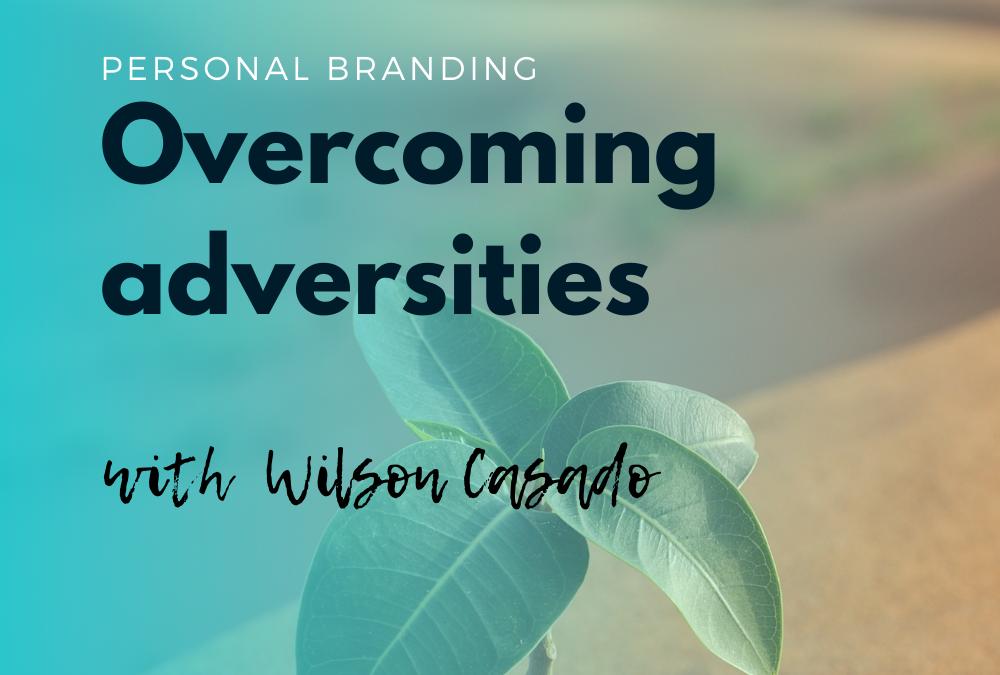Overcoming adversities with Wilson Casado